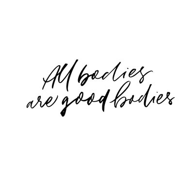 All bodies are good hand drawn vector lettering. Modern brush calligraphy.