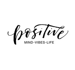 Positive mind, vibes, life phrase. Ink illustration with hand-drawn lettering.