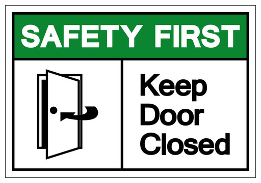 Safety First Keep Door Closed Symbol Sign, Vector Illustration, Isolate On White Background Label. EPS10