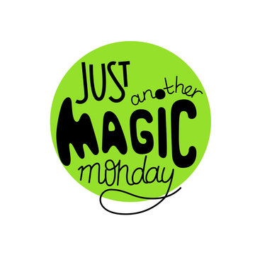 Just another magic monday lettering quote