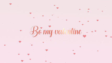 Be my Valentine Love confession. Valentine's Day lettering is isolated on light pink background, which is bedecked with little cute red hearts. Share love.