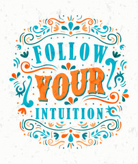 Follow Your Intuition motivational quote concept