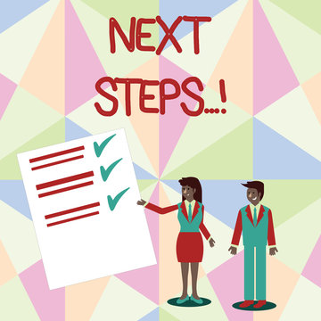 Text sign showing Next Steps. Business photo text something you do after you have finished doing first one Man and Woman in Business Suit Presenting Report of Check and Lines on Paper