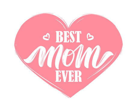 Hand drawn lettering composition of Best Mom Ever on pink heart background
