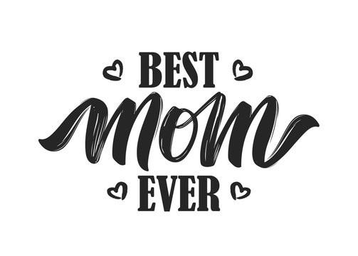 Hand drawn lettering composition of Best Mom Ever isolated on white background.
