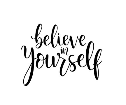 believe in yourself, hand lettering inscription positive typography poster, conceptual handwritten phrase, modern calligraphy vector illustration