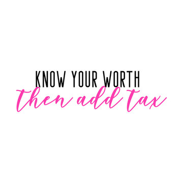 Know your worth then add tax. Girly quote lettering in pink. Girl boss quote on self love. Solo design for tee,hoodie,merch.