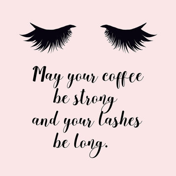 May your coffee be strong and your lashes be long. Girly calligraphic quote with lashes illustration and pink background.
