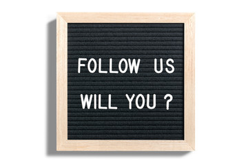 """Letterboard with message """"Follow us, will you?"""""""