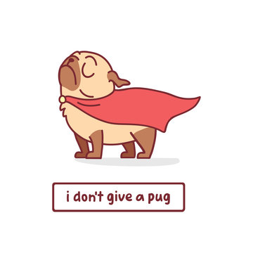 cartoon pug dog character in superhero clothes vector illustration with hand drawn lettering quote - i don't give a pug
