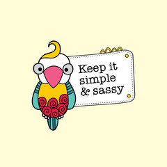 Cute parrot holding a sign with the words keep it simple & sassy, vector illustration