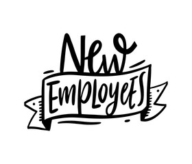 New Employees. Hand drawn vector lettering phrase. Motivation sign. Black ink. Isolated on white background.