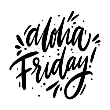 Aloha Friday. Hand drawn vector lettering phrase. Black color letters. Isolated on white background. Design for banner, poster, t-shirt, clothes and web.