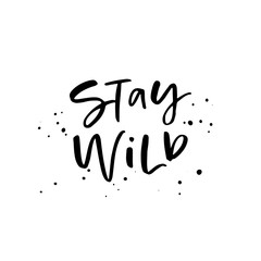 Stay wild calligraphy quote. Handwritten brush lettering