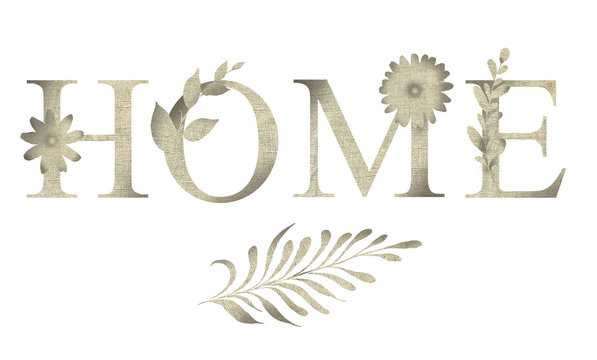 Inscription the Home. Quote in country style with flowers and leaves isolated on white background.