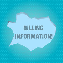 Word writing text Billing Information. Business photo showcasing address connected to a specific form of payment Blank Pale Blue Speech Bubble in Irregular Cut Edge Shape 3D Style Backdrop