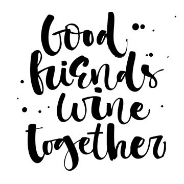 Good friends wine together. Funny hand draw modern calligraphy quote logo