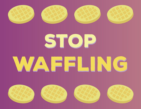 Stop Waffling Saying Illustration with Waffles