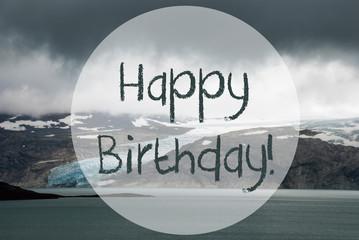English Text Happy Birthday. Glacier With Lake In Norway. Dark Cloudy Sky