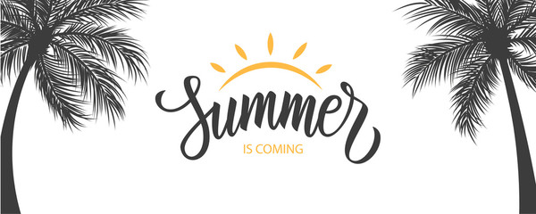 Summer is coming banner. Summertime seasonal background with hand drawn lettering and palm trees. Vector illustration.