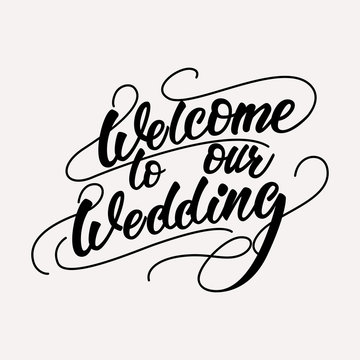Welcome to our wedding - lettering design. Vector illustration.