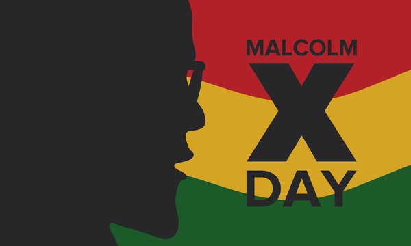 Malcolm X Day in May. Celebrated annual in United States. American holiday in honor of the civil rights leader Malcolm X. Black History Month and African American concept. Poster, card, and banner