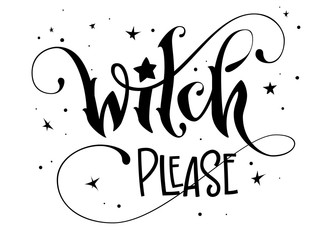 Hand drawn lettering phrase - Witch Please quote