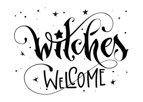 Hand drawn lettering phrase - Witches Welcome quote