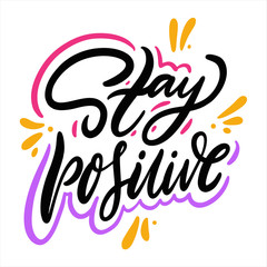Poster Positive Typography Stay Positive. Hand drawn vector lettering. Motivational inspirational quote.