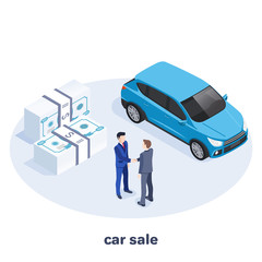 Papiers peints Cartoon voitures Isometric vector image on a blue background, men in business suits shaking hands next to a car and money, auto show and shop