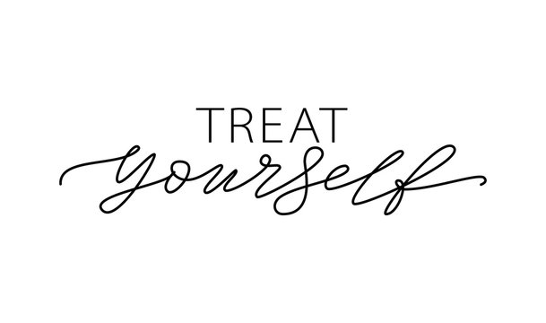 Treat yourself. Vector quote for blog or sale. Time to treat yourself to something nice.