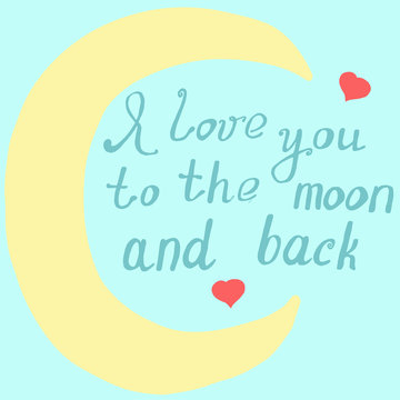 I love you to the moon and back hand drawn vector illustration with hand writing lettering