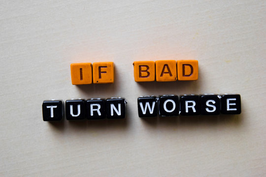 If Bad Turn Worse on wooden blocks. Business and inspiration concept
