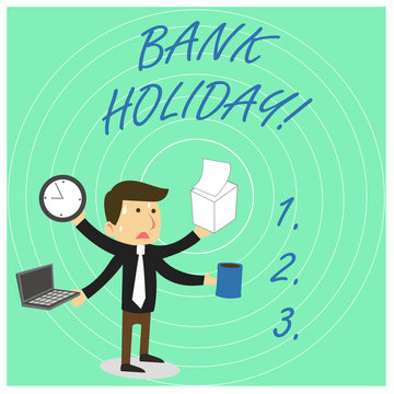 Handwriting text Bank Holiday. Conceptual photo A day on which banks are officially closed as a public holiday Stressed Out Male Employee Manager Many Armed Multitasking Meet Deadline