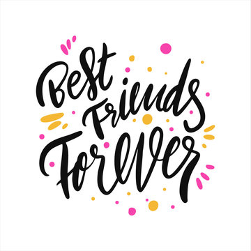 Best Friends Forever. Hand drawn vector lettering phrase. Holiday vector illustration. Isolated on white background.