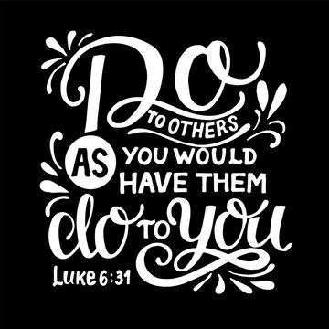 Hand lettering with bible verse Do to others what you would have them do to you on black background