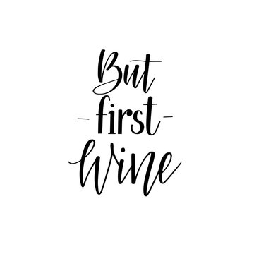 But first wine funny wine lover quote. Calligraphy lettering design