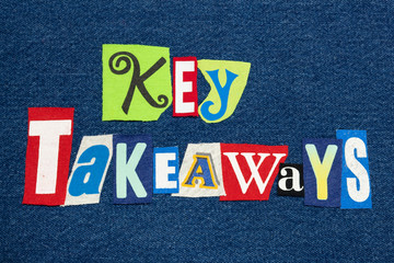 KEY TAKEAWAYS text word collage colorful fabric on denim, presentation conclusions, horizontal aspect
