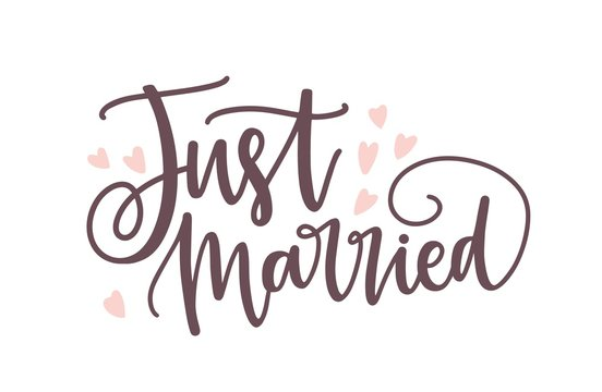 Just Married phrase or inscription written with elegant cursive calligraphic font or script and decorated by cute tiny hearts. Romantic lettering for wedding celebration. Modern vector illustration.