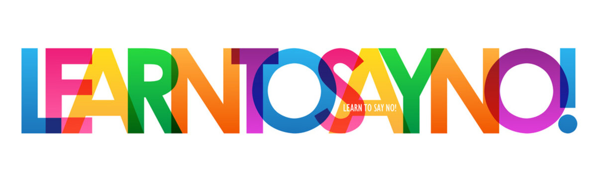 LEARN TO SAY NO! colorful inspirational words typography banner