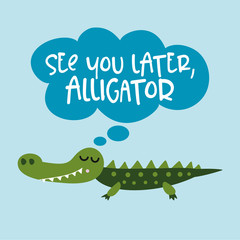See you later alligator, in a while crocodile! - funny hand drawn doodle, cartoon alligator. Good for Poster or t-shirt textile graphic design. Vector hand drawn illustration.