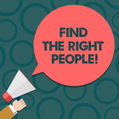 Text sign showing Find The Right People. Conceptual photo look for a Competent demonstrating Hire appropriate Staff Hu analysis Hand Holding Megaphone Blank Round Color Speech Bubble photo