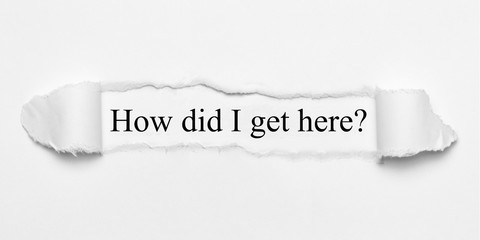 Obraz How did I get here? on white torn paper - fototapety do salonu