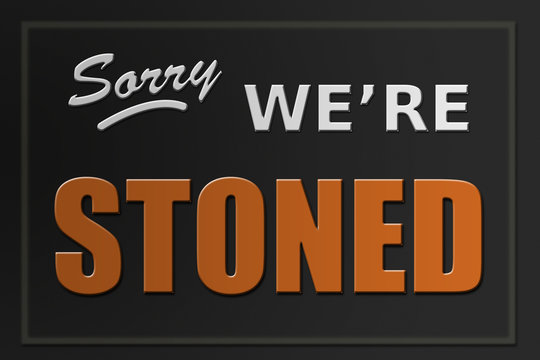 Sorry We're Stoned sign - marijuana business concept