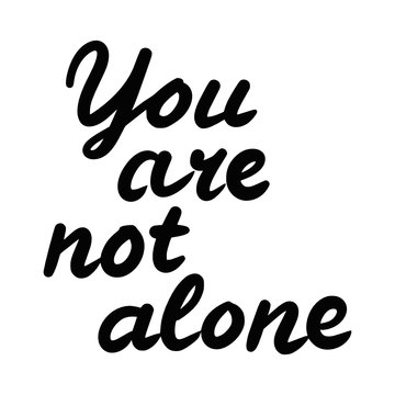 Hand drawn vector illustration of the motivational quote You are not alone isolated on white background