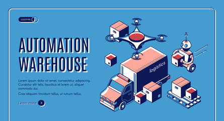 Automated warehouse logistics landing page with robots loading boxes in delivery truck and flying quadcopter drone. Robotic system fulfillment concept. Isometric 3d vector illustration, web banner