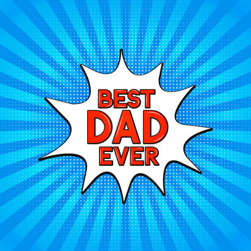 Comics lettering  Best Dad Ever on bright blue background. Retro Fathers day greeting card in Pop Art style. Easy to edit vector template for banner, typography poster, flyer, postcard, invitation.
