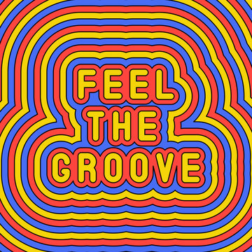 Feel the groove' slogan poster, Fun, groovy, retro style design template of the 60s-70s, Vector illustration,