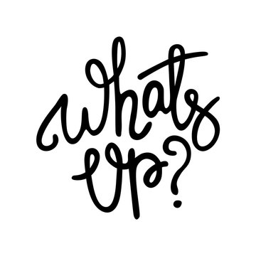 Whats up - hand drawn text. Trendy hand lettering. Calligraphy isolated quote in black ink. Vector illustration