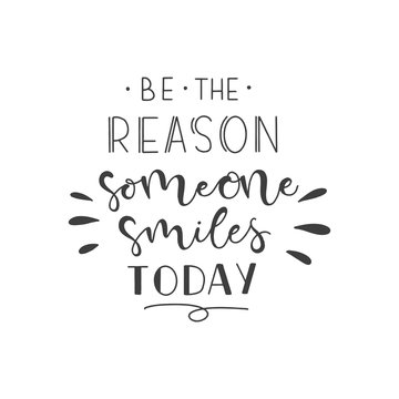 Lettering with phrase Be the reason someone smiles today. Vector illustration.